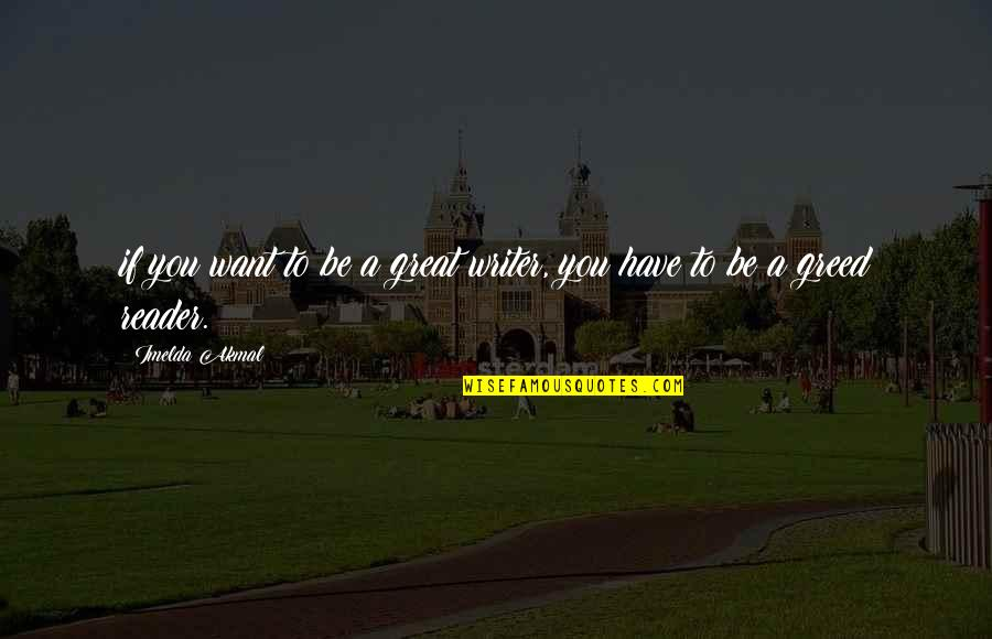 Akmal Quotes By Imelda Akmal: if you want to be a great writer,