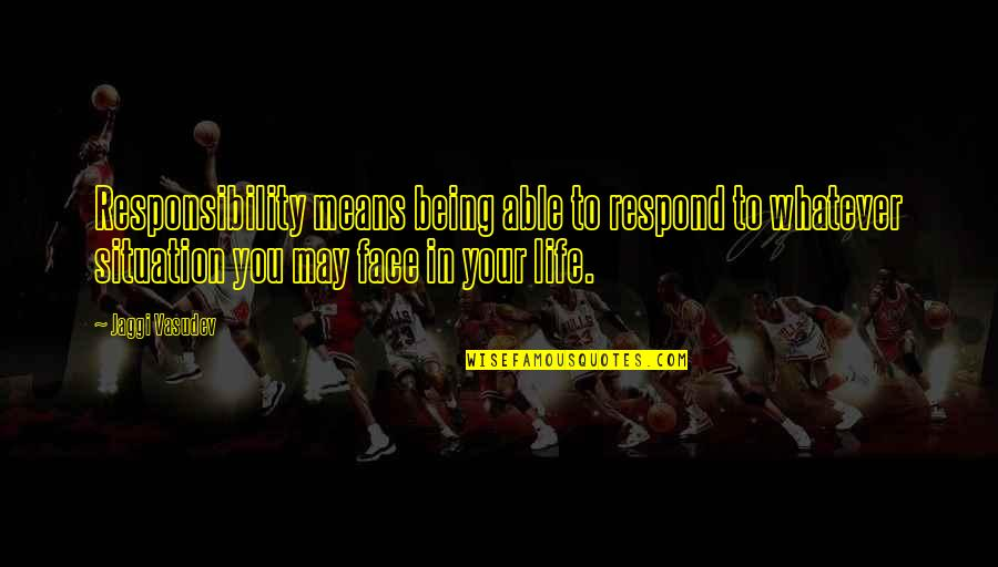 Akmal Quotes By Jaggi Vasudev: Responsibility means being able to respond to whatever