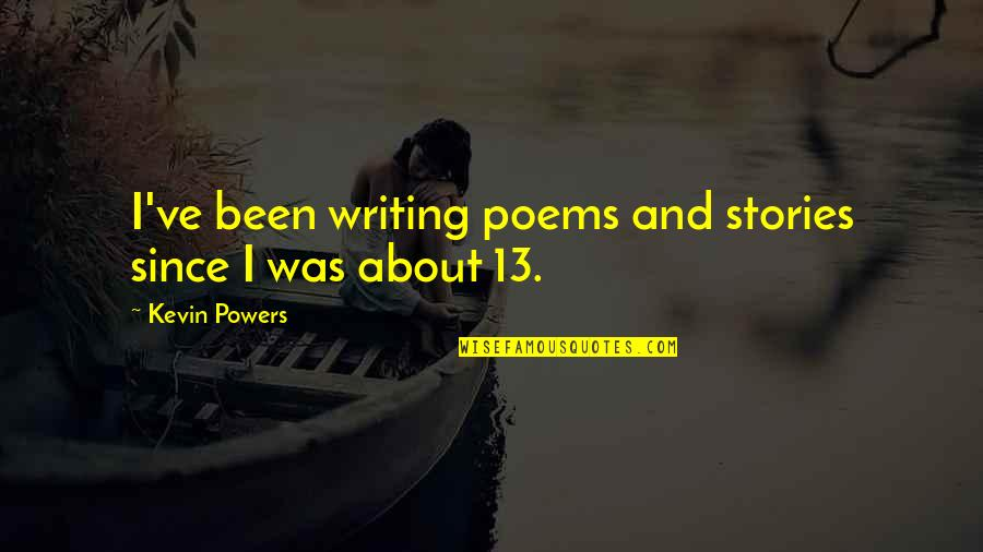 Akmal Quotes By Kevin Powers: I've been writing poems and stories since I