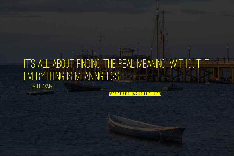 Akmal Quotes By Sahel Akmal: It's all about finding the real meaning, without