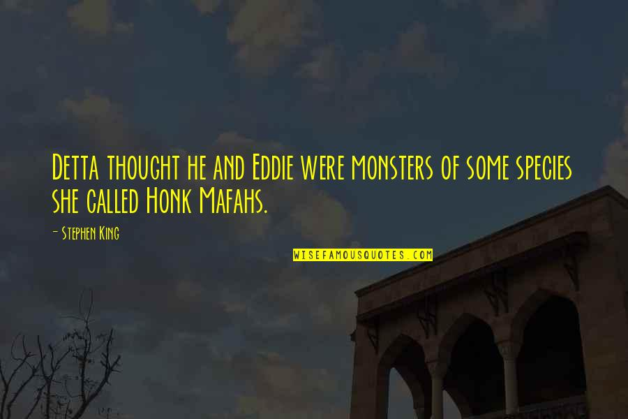 Akmal Quotes By Stephen King: Detta thought he and Eddie were monsters of