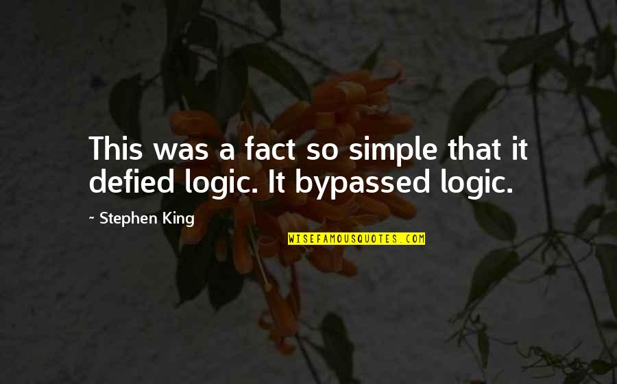 Akmal Quotes By Stephen King: This was a fact so simple that it