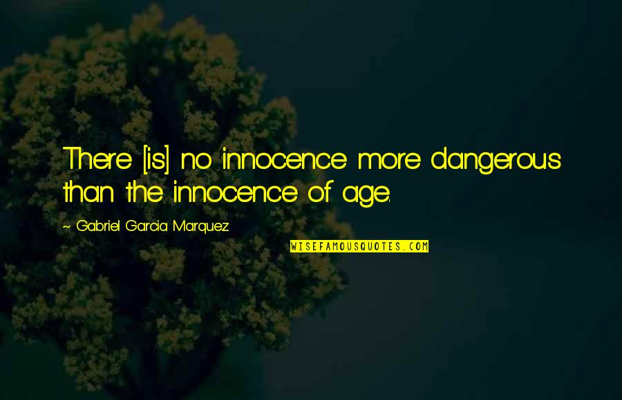 Akon Don't Matter Quotes By Gabriel Garcia Marquez: There [is] no innocence more dangerous than the