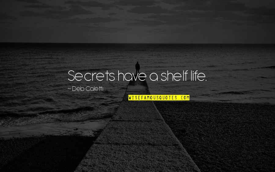 Akutagawa Quotes By Deb Caletti: Secrets have a shelf life.