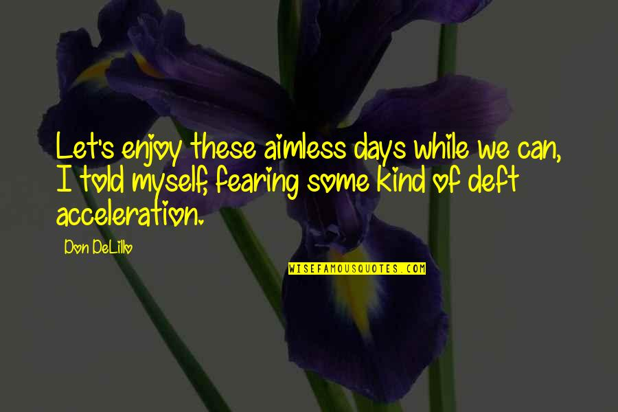 Akutagawa Quotes By Don DeLillo: Let's enjoy these aimless days while we can,