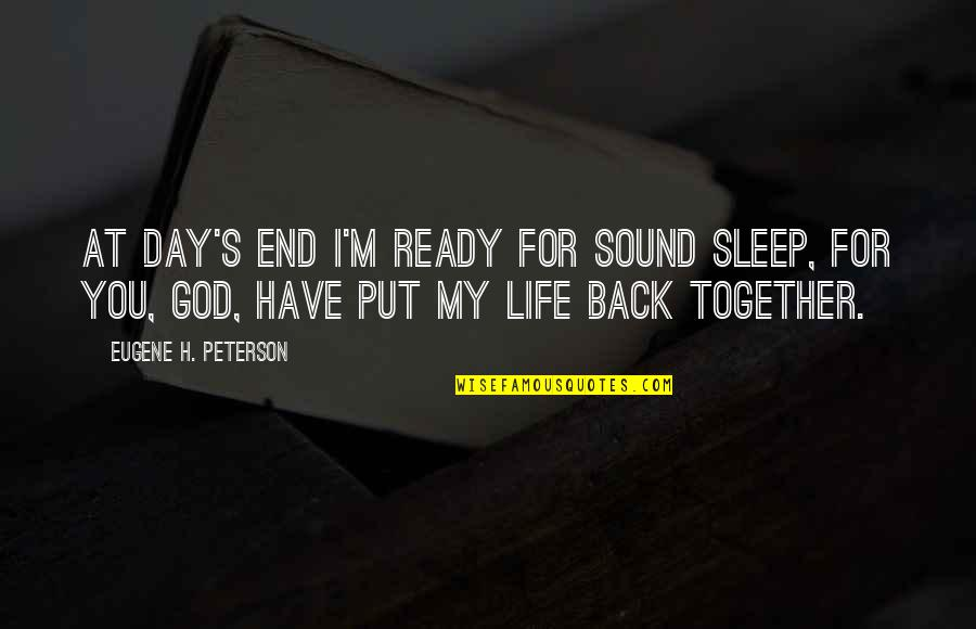 Akutagawa Quotes By Eugene H. Peterson: At day's end I'm ready for sound sleep,
