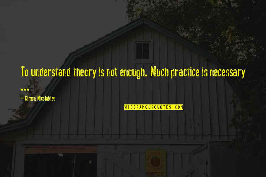 Akutagawa Quotes By Kimon Nicolaides: To understand theory is not enough. Much practice