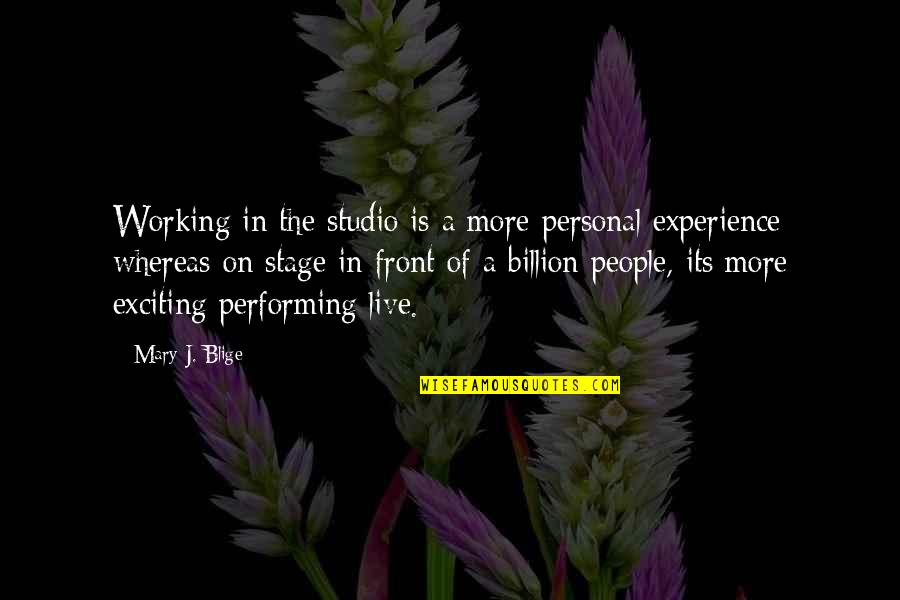 Akutagawa Quotes By Mary J. Blige: Working in the studio is a more personal