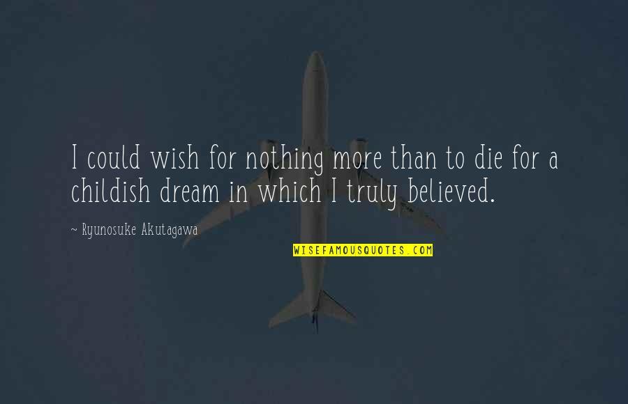 Akutagawa Quotes By Ryunosuke Akutagawa: I could wish for nothing more than to