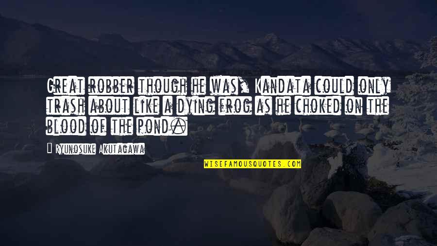 Akutagawa Quotes By Ryunosuke Akutagawa: Great robber though he was, Kandata could only