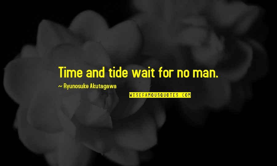 Akutagawa Quotes By Ryunosuke Akutagawa: Time and tide wait for no man.