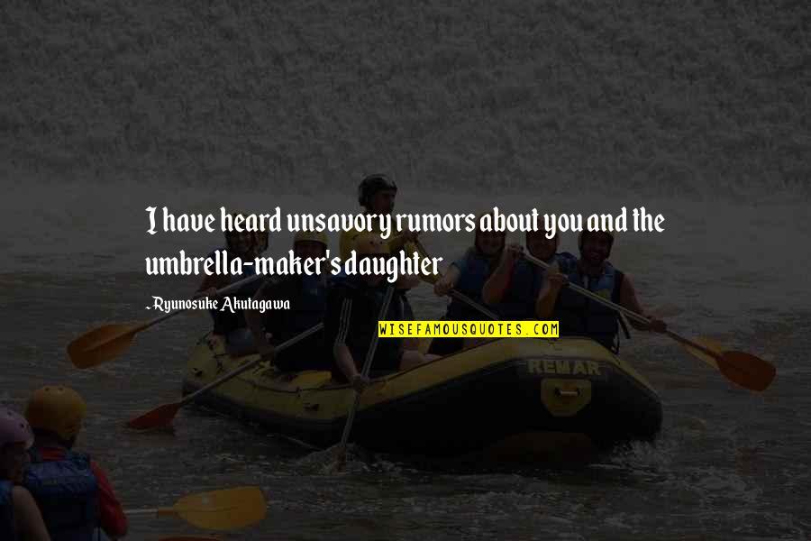 Akutagawa Quotes By Ryunosuke Akutagawa: I have heard unsavory rumors about you and