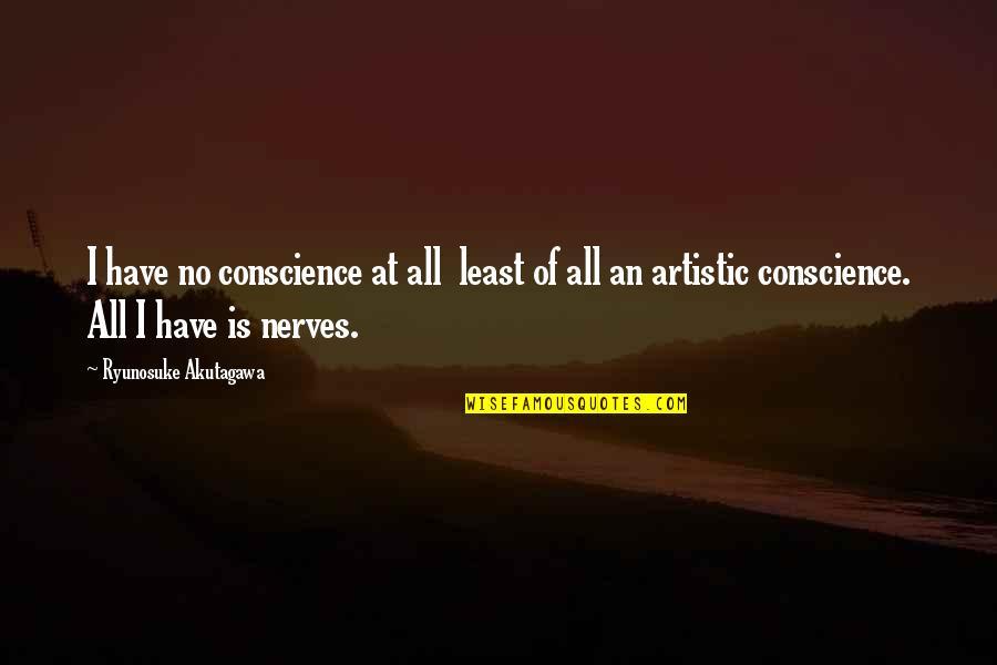 Akutagawa Quotes By Ryunosuke Akutagawa: I have no conscience at all least of