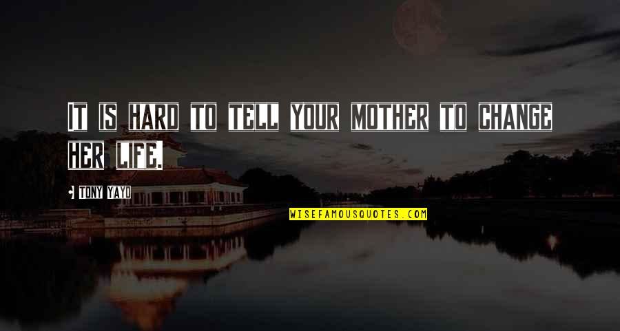 Akutagawa Quotes By Tony Yayo: It is hard to tell your mother to