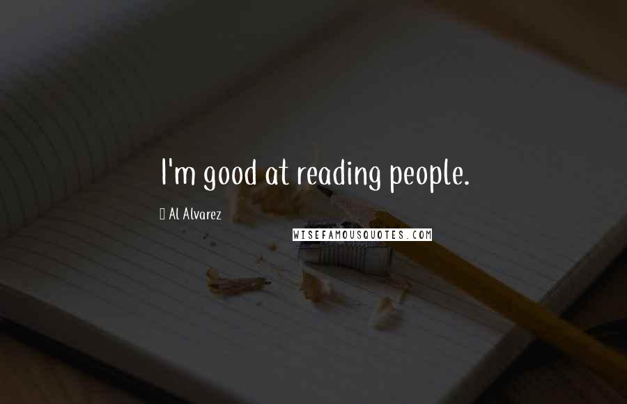 Al Alvarez quotes: I'm good at reading people.