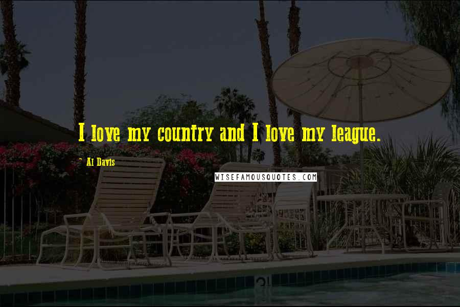 Al Davis quotes: I love my country and I love my league.