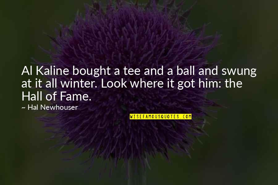 Al Kaline Quotes By Hal Newhouser: Al Kaline bought a tee and a ball