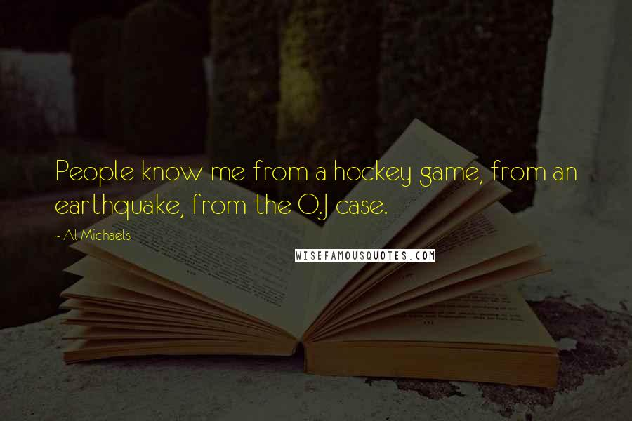 Al Michaels quotes: People know me from a hockey game, from an earthquake, from the O.J case.