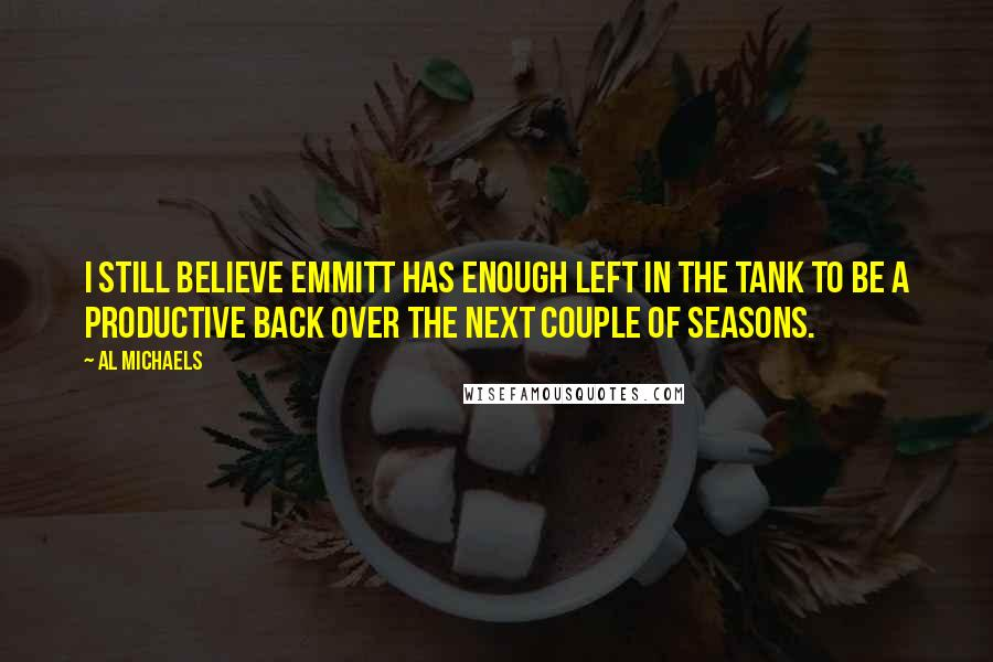 Al Michaels quotes: I still believe Emmitt has enough left in the tank to be a productive back over the next couple of seasons.