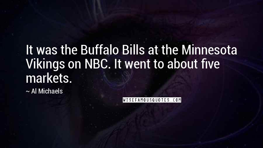 Al Michaels quotes: It was the Buffalo Bills at the Minnesota Vikings on NBC. It went to about five markets.
