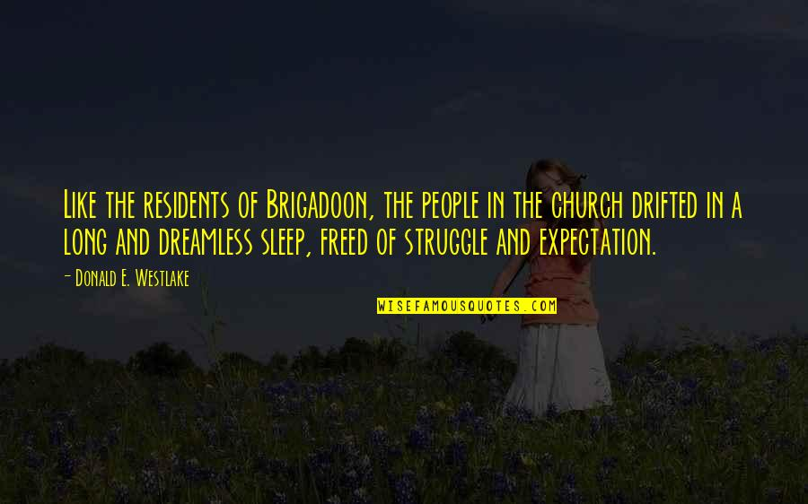 Ala Eh Quotes By Donald E. Westlake: Like the residents of Brigadoon, the people in