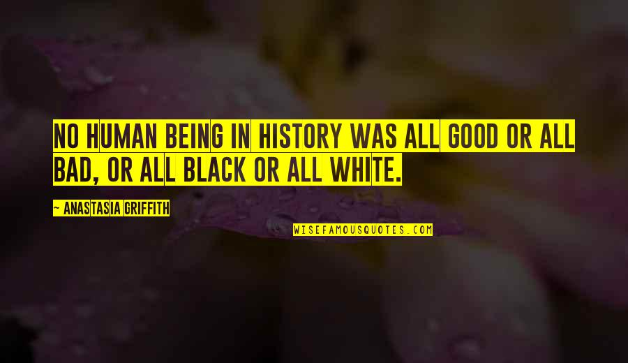 Ala Mala Movie Quotes By Anastasia Griffith: No human being in history was all good