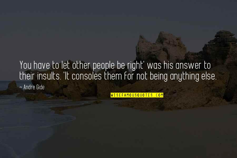 Ala Mala Movie Quotes By Andre Gide: You have to let other people be right'