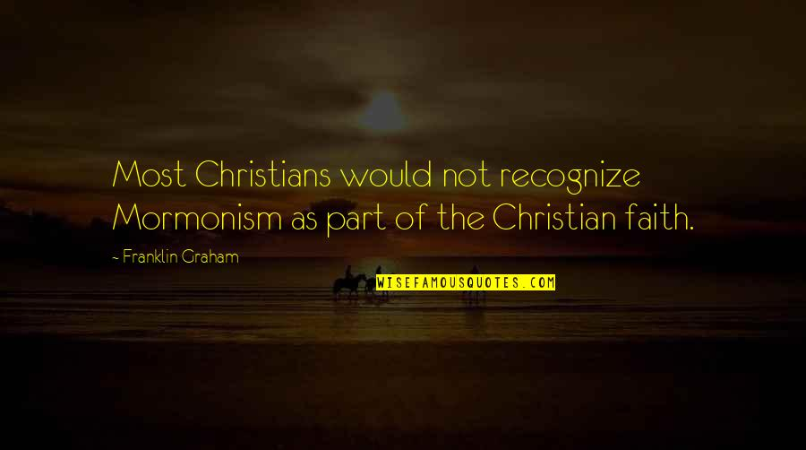 Ala Mala Movie Quotes By Franklin Graham: Most Christians would not recognize Mormonism as part