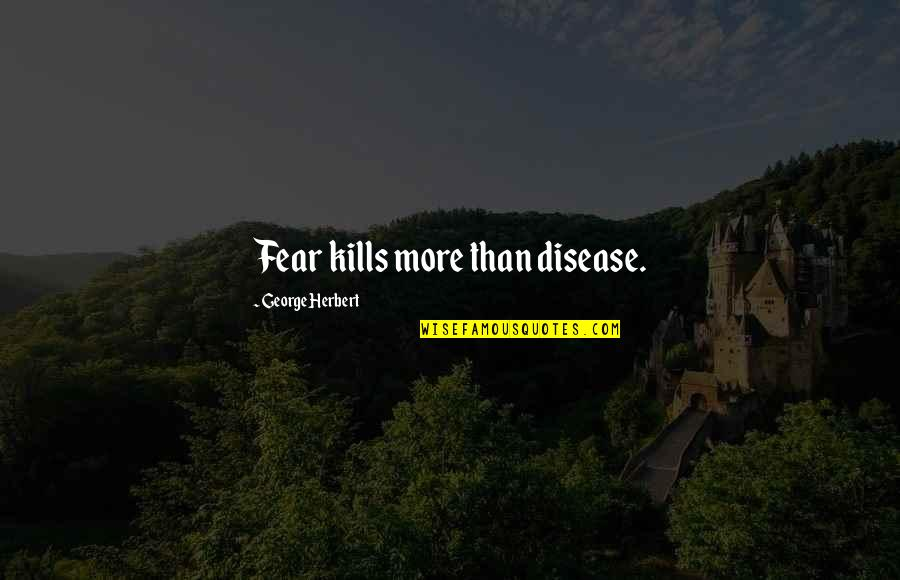 Ala Mala Movie Quotes By George Herbert: Fear kills more than disease.