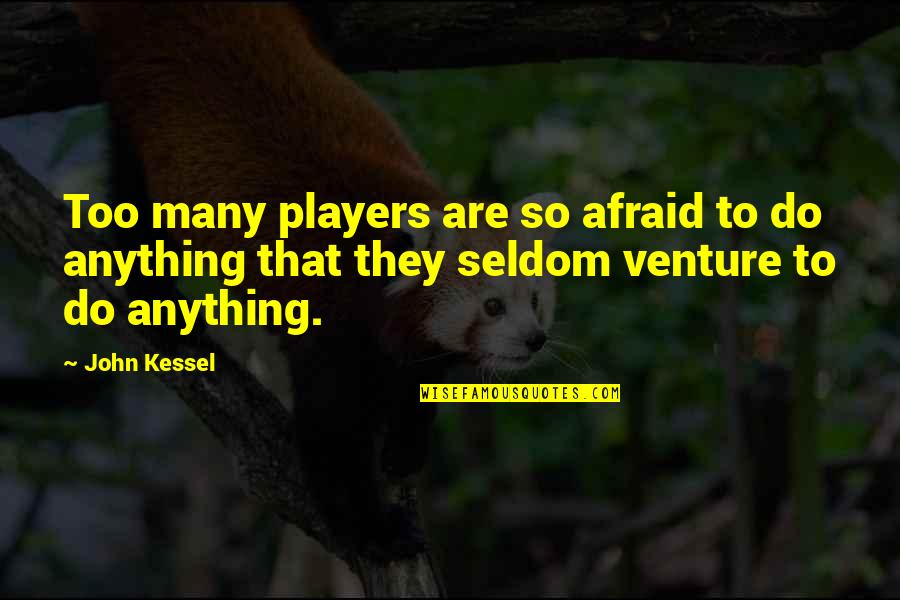 Alabama Auburn Rivalry Quotes By John Kessel: Too many players are so afraid to do