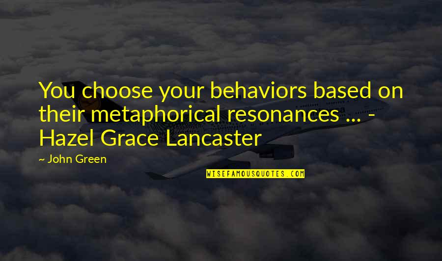 Alabaster Quotes By John Green: You choose your behaviors based on their metaphorical