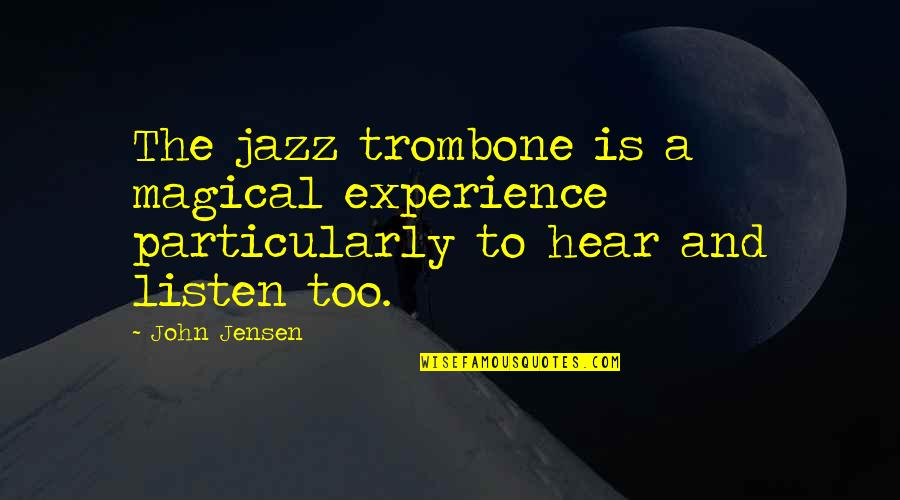 Alabaster Quotes By John Jensen: The jazz trombone is a magical experience particularly