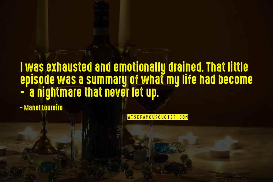 Alabaster Quotes By Manel Loureiro: I was exhausted and emotionally drained. That little