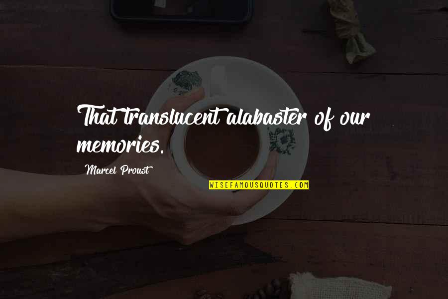 Alabaster Quotes By Marcel Proust: That translucent alabaster of our memories.