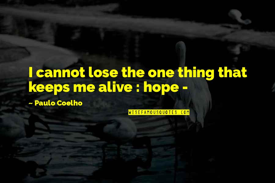 Alabaster Quotes By Paulo Coelho: I cannot lose the one thing that keeps