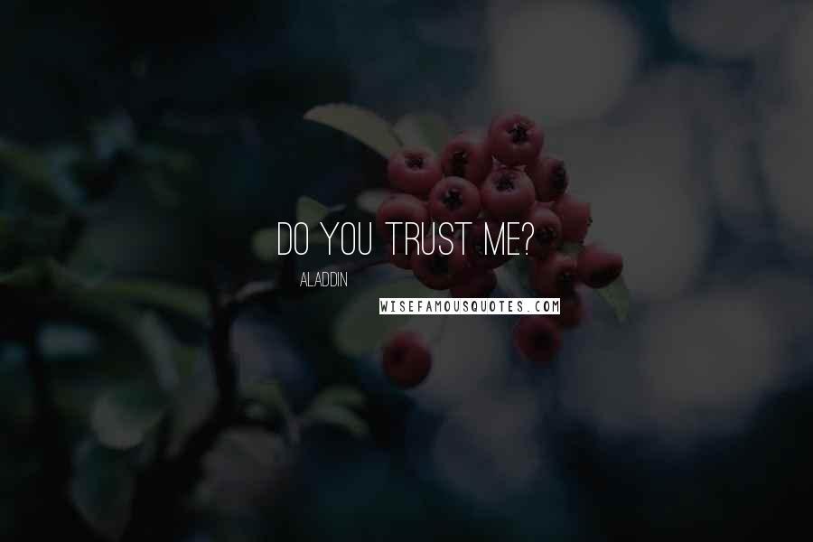 Aladdin quotes: Do you trust me?