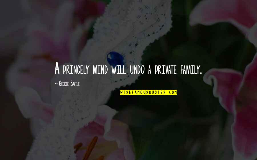 Alamo Quotes By George Savile: A princely mind will undo a private family.