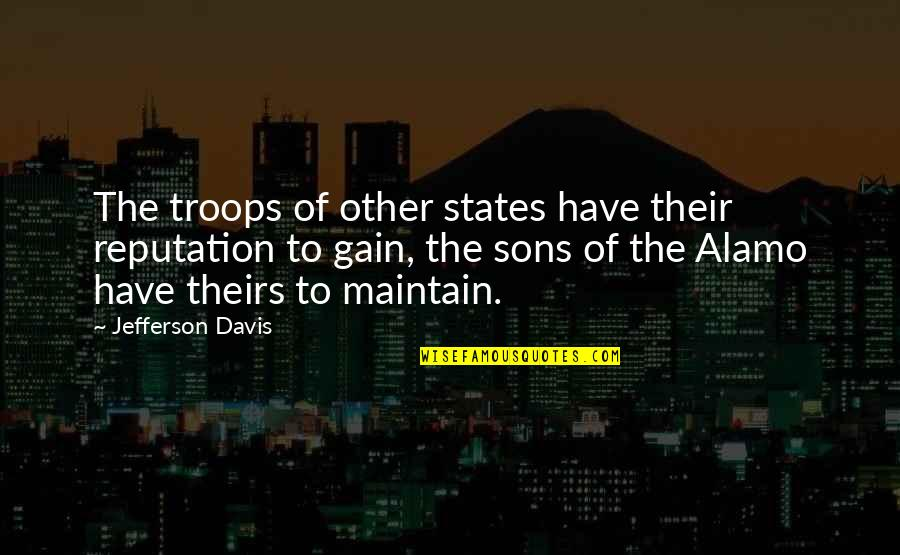 Alamo Quotes By Jefferson Davis: The troops of other states have their reputation