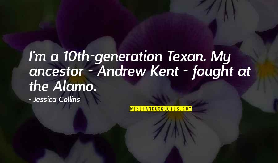 Alamo Quotes By Jessica Collins: I'm a 10th-generation Texan. My ancestor - Andrew