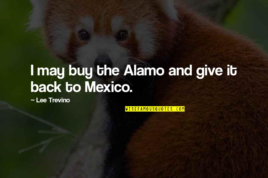 Alamo Quotes By Lee Trevino: I may buy the Alamo and give it