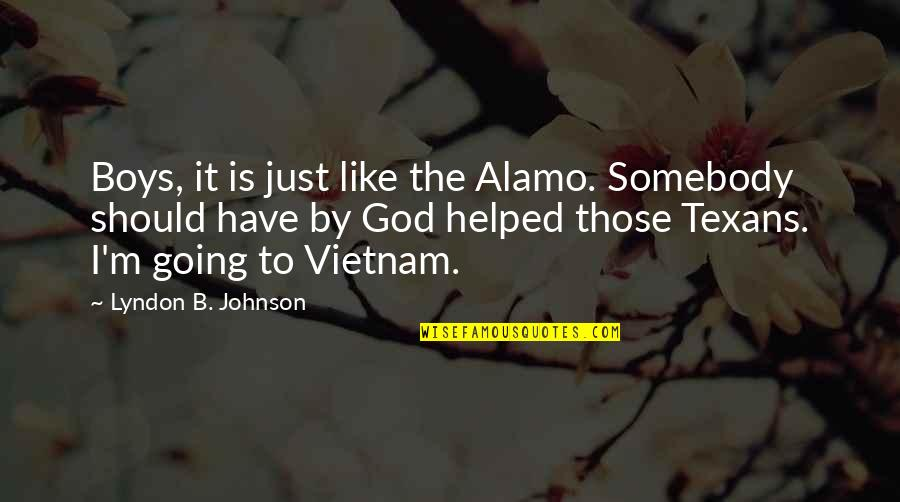 Alamo Quotes By Lyndon B. Johnson: Boys, it is just like the Alamo. Somebody