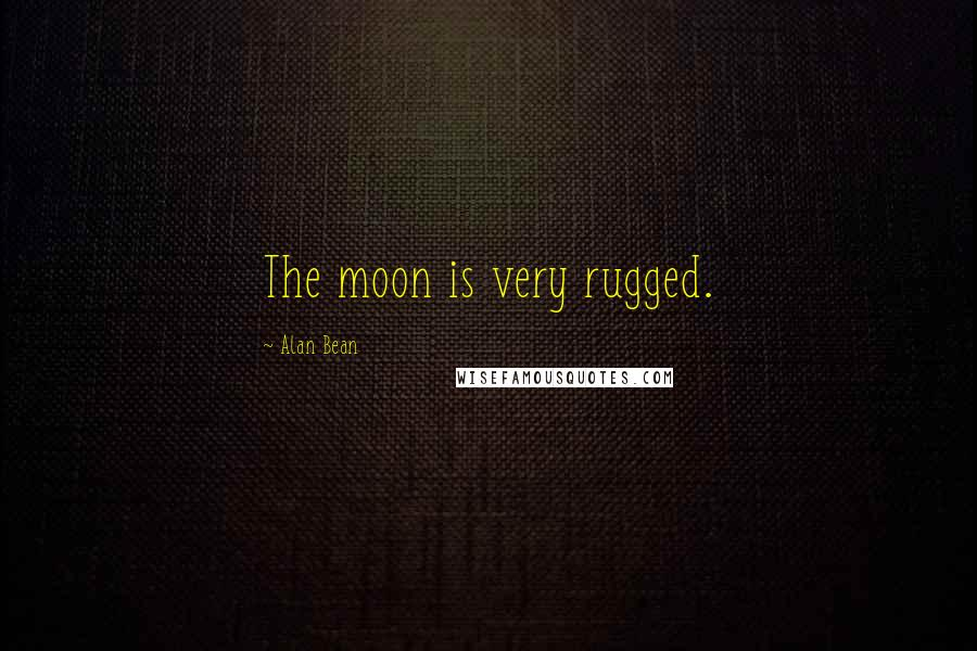 Alan Bean quotes: The moon is very rugged.