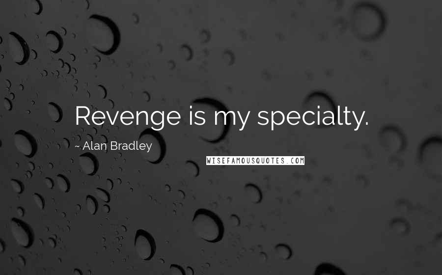 Alan Bradley quotes: Revenge is my specialty.