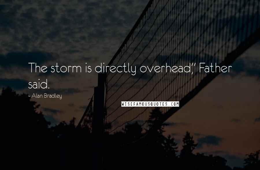 """Alan Bradley quotes: The storm is directly overhead,"""" Father said."""