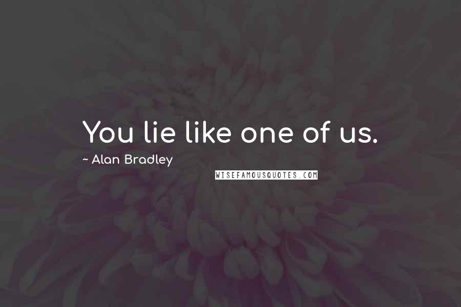 Alan Bradley quotes: You lie like one of us.