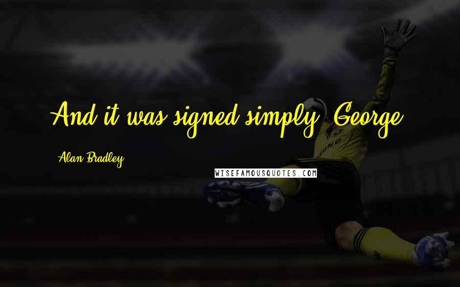 """Alan Bradley quotes: And it was signed simply """"George."""