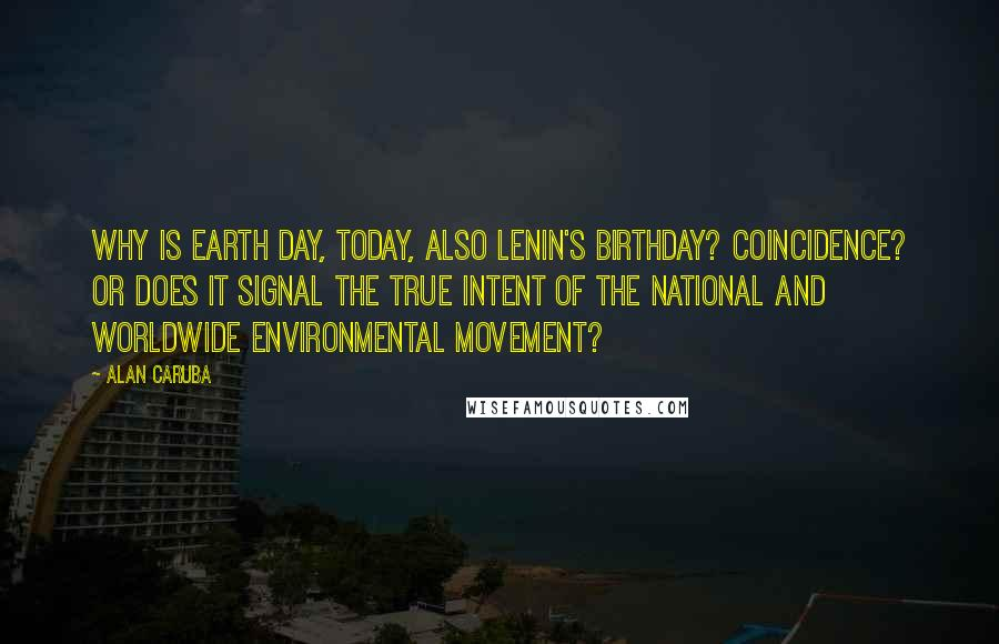 Alan Caruba quotes: Why is Earth Day, today, also Lenin's birthday? Coincidence? Or does it signal the true intent of the national and worldwide environmental movement?