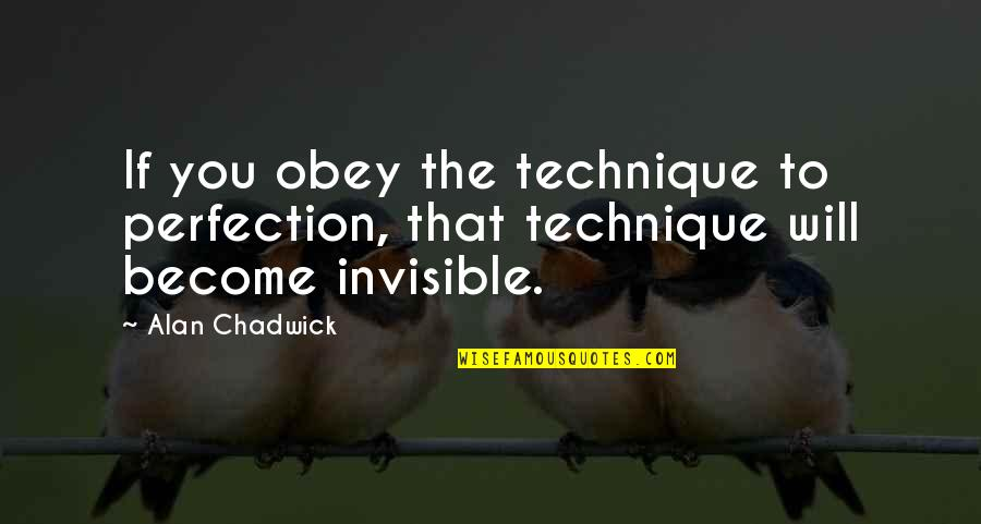 Alan Chadwick Quotes By Alan Chadwick: If you obey the technique to perfection, that