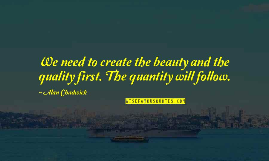 Alan Chadwick Quotes By Alan Chadwick: We need to create the beauty and the