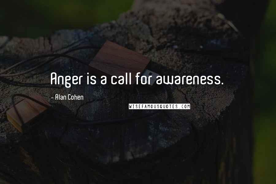 Alan Cohen quotes: Anger is a call for awareness.